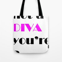 cunt Tote Bags featuring YOU'RE NOT A DIVA, YOU'RE A CUNT by SLANTEDmind.com