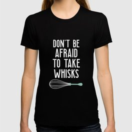 Take whisks - cook, cook, whisk T-shirt
