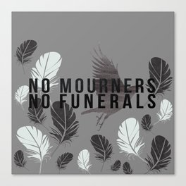 """""""No Mourners No Funerals"""" Six of Crows by Leigh Bardugo Canvas Print"""