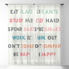 Good vibes quote, Eat plants, study hard, spend smart, work out, don't compare, be happy Sheer Curtain