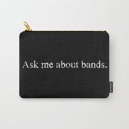 Ask me about bands. white Carry-All Pouch