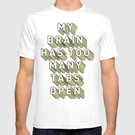 My Brain Has Too Many Tabs Open - Typography Design T-shirt