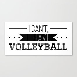 I Can't, I Have Volleyball Canvas Print