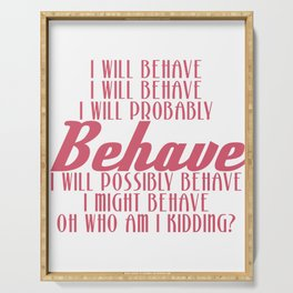 Cute & Behave Tshirt Design I will behave Serving Tray