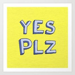 Yes PLZ Art Print