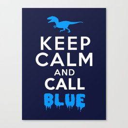 Keep Calm and Call Blue | Jurassic Raptor Dinosaur Canvas Print