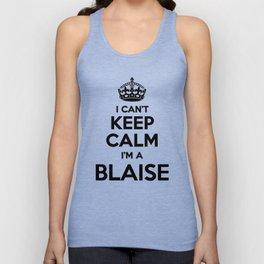 I cant keep calm I am a BLAISE Unisex Tank Top