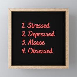 Stressed. Depressed. Alsace. Obsessed. Framed Mini Art Print