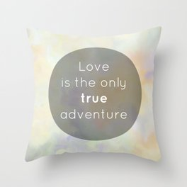 Love is the only true adventure Throw Pillow