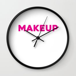 Eat Makeup So You Can Be Prettier On The Inside Funny Shirt Wall Clock