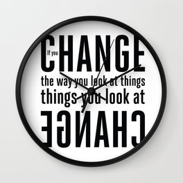 """""""If you change the way you look at things, the things you look at change."""" - Wayne Dyer Wall Clock"""