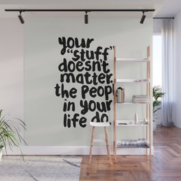 Your Stuff Doesn't Matter the People in Your Life Do Wall Mural