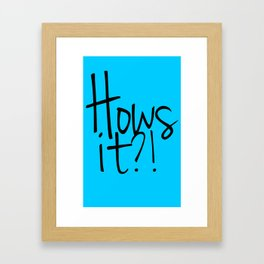 Hows it! Framed Art Print