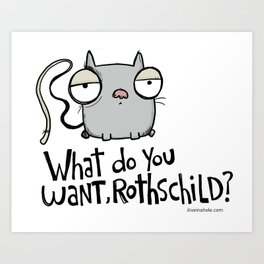 What do you want, Rothschild? Art Print