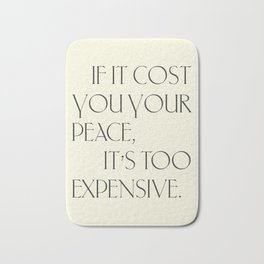 Daily Quotes 16/365: If it cost you your peace it's too expensive Bath Mat