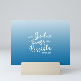 With God all things are possible. Matthew 19:26 Mini Art Print