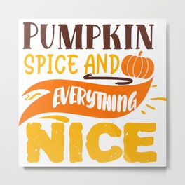 Pumpkin Spice And Everything Nice Autumn Quote Metal Print