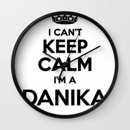 I cant keep calm I am a DANIKA Wall Clock