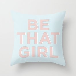 Be That Girl Blue and Peachy Pink typography inspirational motivational home wall bedroom decor Throw Pillow
