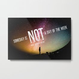 """Someday is not a day of the week.""- Denise Brennan-Nelson Quote Art Metal Print"