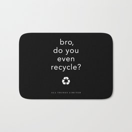 bro, do you even recycle? Bath Mat