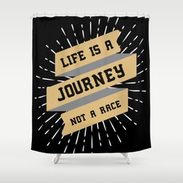 Life is a Journey, not a Race / motivational quote Shower Curtain