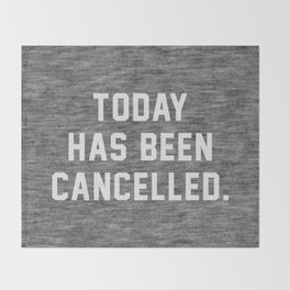 Today has been Cancelled Throw Blanket