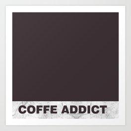 Coffe addict Art Print