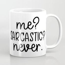 Me? Sarcastic? Never. Funny design Coffee Mug