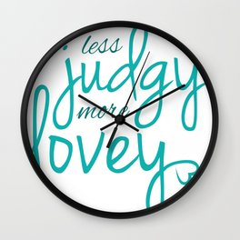 Less Judgy More Lovey Wall Clock