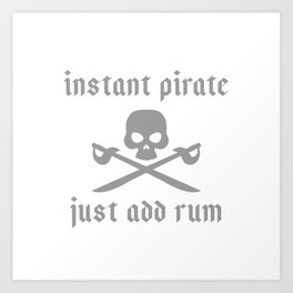 Instant pirate just add rum Art Print