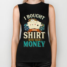 I Bought This Shirt With Your Money Poker Players T-Shirt Casino Themed Gifts Biker Tank