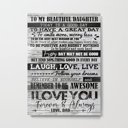 Daughter POSTER TO MY DAUGHTER  BLACK WHITE  TODAY IS Metal Print
