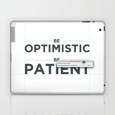 Be patient. Be Optimistic. A PSA for stressed creatives. Laptop & iPad Skin