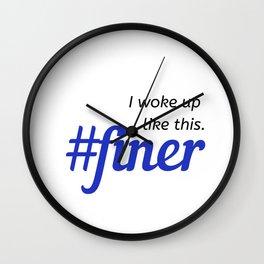 I woke up like this. #finer Wall Clock