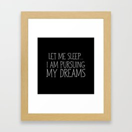 Let Me Sleep... I Am Pursuing My Dreams Framed Art Print