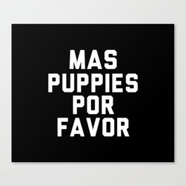 Mas puppies por favor Canvas Print