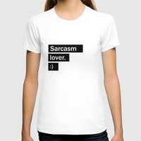 sarcasm T-shirts featuring Sarcasm lover by SebastianRS