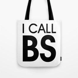 I Call BS Tote Bag