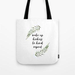 wake up kickass be kind repeat Tote Bag