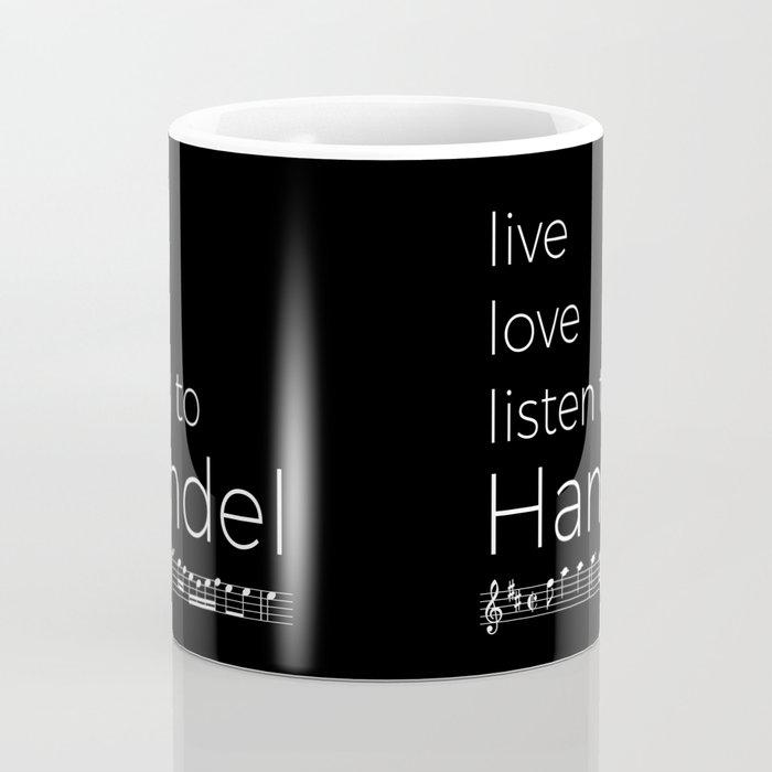 Live, love, listen to Handel (dark colors) Coffee Mug