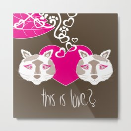 THIS IS LOVE? Metal Print