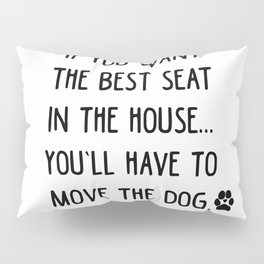 If you want the best seat in the house..you'll have to move the dog! Pillow Sham