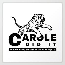 CAROLE DID IT - TIGER KING Art Print