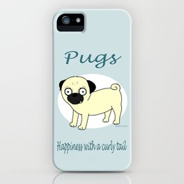 Pugs... Happiness with a curly tail iPhone Case