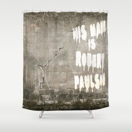 HIS NAME IS ROBERT PAULSON. Shower Curtain