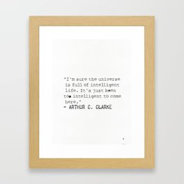 """""""I'm sure the universe is full of intelligent life. It's just been too intelligent to come here."""" Framed Art Print"""