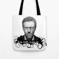 house md Tote Bags featuring House MD It's Not Lupus  by Olechka