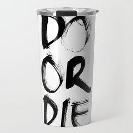 Do or Die Travel Mug