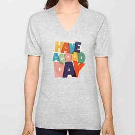 HAVE A GOOD DAY - typography Unisex V-Neck